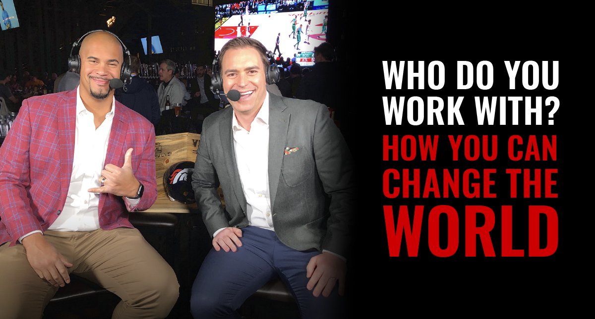 Who Do You Work With? How You Can Change the World